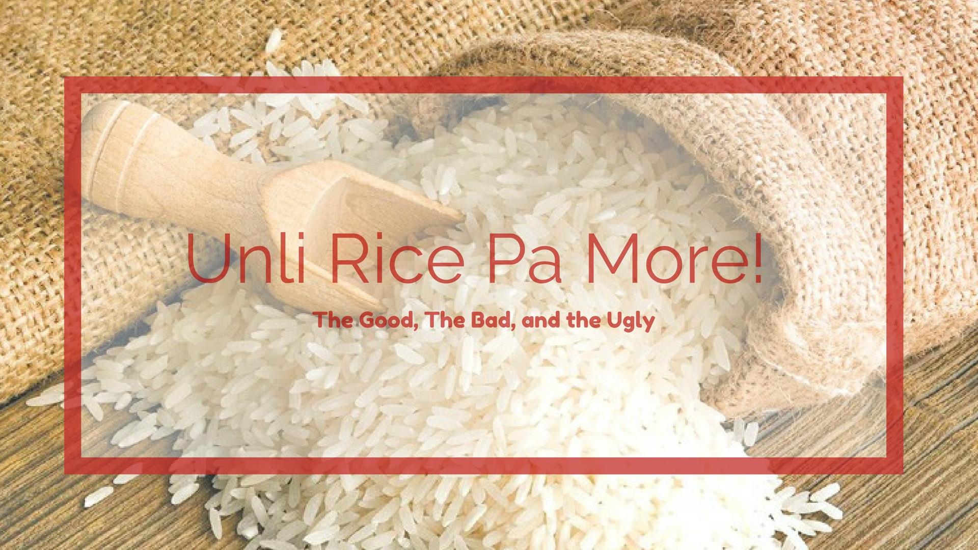 Unli Rice Pa More! The Good, The Bad, and the Ugly