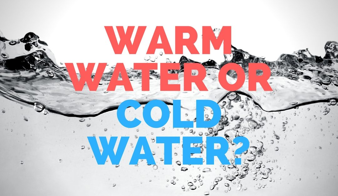 Warm Water or Cold Water?