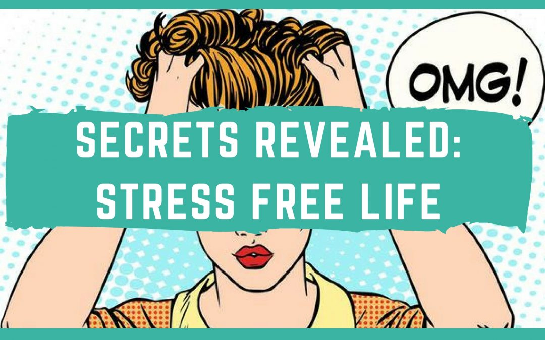 SECRETS REVEALED: STRESS FREE LIFE