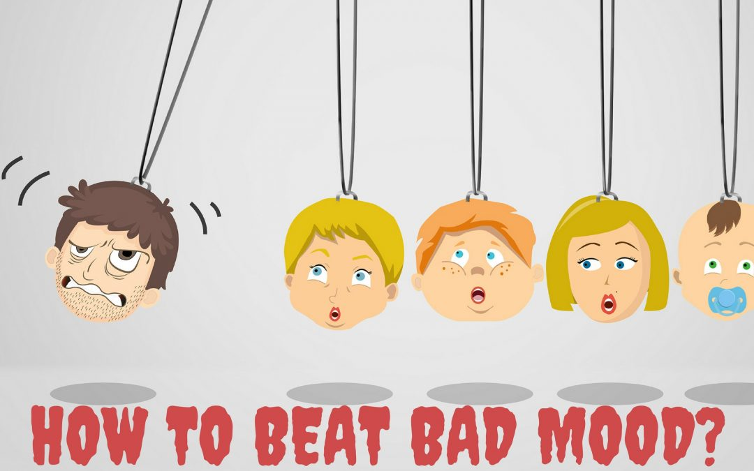 HOW TO BEAT BAD MOOD?