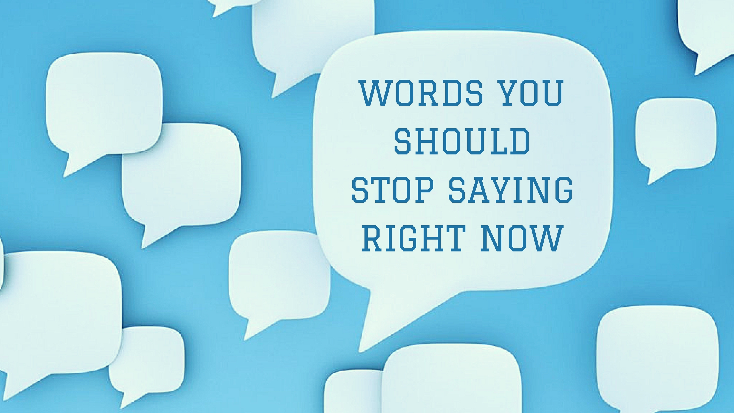 WORDS YOU SHOULD STOP SAYING RIGHT NOW